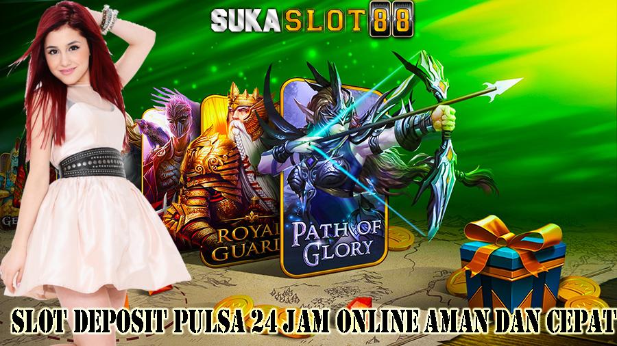 Slot Deposit Pulsa 24 Jam Online Aman dan Cepat