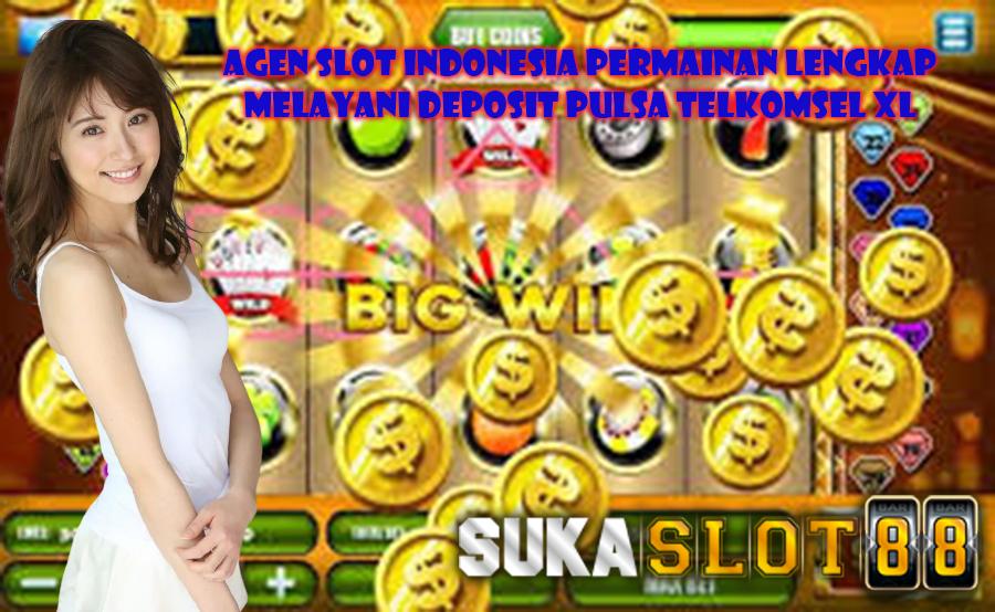 Agen Slot Indonesia Permainan Lengkap Melayani Deposit Pulsa Telkomsel XL
