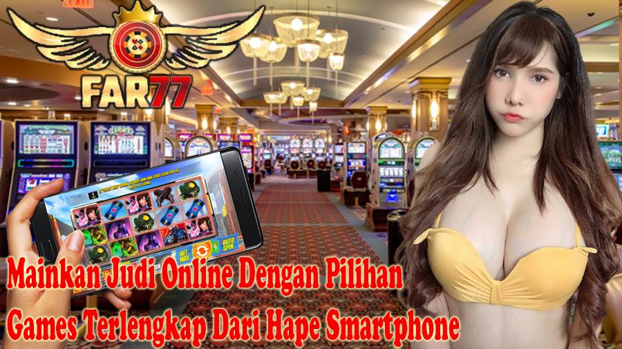 Mainkan Judi Online Dengan Pilihan Games Terlengkap Dari Hape Smartphone