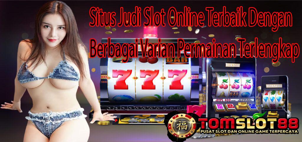 Situs Judi Slot Online Terbaik Dengan Berbagai Varian Permainan Terlengkap